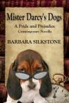 Mister Darcy's Dogs: A Pride and Prejudice Contemporary Novella - Barbara Silkstone