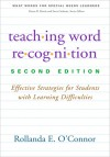 Teaching Word Recognition, Second Edition: Effective Strategies for Students with Learning Difficulties - Rollanda E. O'Connor