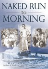 Naked Run To Morning - William Sneed