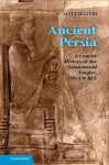 Ancient Persia: A Concise History of the Achaemenid Empire, 550 330 Bce - Matthew Waters