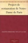 Project de restauration de Notre-Dame de Paris (French Edition) - Jean-Baptiste Lassus, Eugène-Emmanuel Viollet-le-Duc