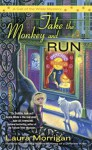 Take the Monkey and Run: A Call of the Wilde Mystery - Laura Morrigan