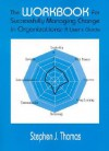 The Workbook for Successfully Managing Change in Organizations - Stephen Thomas