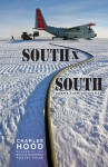 South x South: Poems from Antarctica - Charles Hood