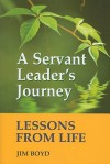 A Servant Leader's Journey: Lessons from Life - Jim Boyd