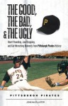 The Good, the Bad, & the Ugly: Pittsburgh Pirates: Heart-Pounding, Jaw-Dropping, and Gut-Wrenching Moments from Pittsburgh Pirates History - John McCollister, Steve Blass