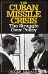 The Cuban Missile Crisis: The Struggle Over Policy - Roger Hilsman