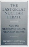 The Last Great Nuclear Debate: Nato And Short Range Nuclear Weapons In The 1980s - Thomas E. Halverson