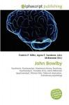 John Bowlby - Agnes F. Vandome, John McBrewster, Sam B Miller II
