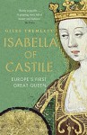 Isabella of Castile: Europe's First Great Queen - Giles Tremlett