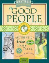 The Good People: Authentic Irish Fairy Tales [With Trading CardsWith Poster] - Edmund Lenihan