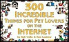 300 Incredible Things for Pet Lovers on the Internet - Bob Vella, Ken Leebow