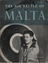The Air Battle of Malta : The official account of the R.A.F. In Malta, June 1940 to November 1942 - Ministry of Information