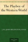The Playboy of the Western World - J. M. (John Millington) Synge