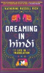 Dreaming in Hindi: Life in Translation - Katherine Russell Rich