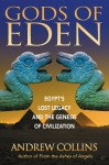 Gods of Eden: Egypt's Lost Legacy and the Genesis of Civilization - Andrew Collins