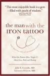 The Man With the Iron Tattoo And Other True Tales of Uncommon Wisdom: What Our Patients Have Taught Us About Love, Faith And Healing - John E. Castaldo, Lawrence P. Levitt