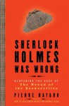 Sherlock Holmes Was Wrong: Reopening the Case of the Hound of the Baskervilles - Pierre Bayard