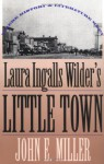 Laura Ingalls Wilder's Little Town: Where History and Literature Meet - John E. Miller