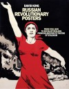 Russian Revolutionary Posters: From Civil War to Socialist Realism, From Bolshevism to the End of Stalinism - David King