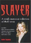 Slayer: A Totally Awesome Collection of Buffy Trivia - Keith Topping