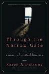 Through the Narrow Gate, Revised: A Memoir of Spiritual Discovery - Karen Armstrong