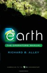 Earth: The Operators' Manual - Richard Alley