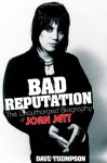 Bad Reputation: The Unauthorized Biography of Joan Jett - Dave Thompson