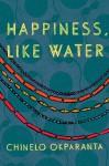 Happiness, Like Water - Chinelo Okparanta