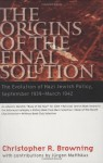 The Origins of the Final Solution: The Evolution of Nazi Jewish Policy, September 1939-March 1942 - Christopher R. Browning, Jürgen Matthäus