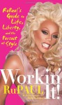 Workin' It!: RuPaul's Guide to Life, Liberty, and the Pursuit of Style - RuPaul