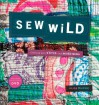 Sew Wild: Creating With Stitch and Mixed Media - Alisa Burke