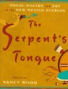 The Serpent's Tongue: Prose, Poetry, and Art of the New Mexican Pueblos - Nancy Wood, Tony Hillerman, Willa Cather, Oliver La Farge, Paula Gunn Allen, Frank Hamilton Cushing, Oliver Littlebird, Barry Lopez, Leslie Marmon Silko, Simon J. Ortiz, Joe S. Sando, Rina Swentzell, Frank Waters