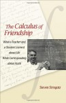 The Calculus of Friendship: What a Teacher and a Student Learned about Life while Corresponding about Math - Steven H. Strogatz