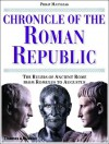 Chronicle of the Roman Republic: The Rulers of Ancient Rome from Romulus to Augustus - Philip Matyszak
