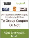 To Group Coupon Or Not: Small Business Guide to Groupon, Google Offers, LivingSocial and Others (To Groupon or not) - Rags Srinivasan