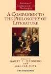 A Companion to The Philosophy of Literature (Blackwell Companions To Philosophy) - Garry Hagberg, Walter Jost
