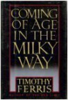 Coming of Age in the Milky Way - Timothy Ferris