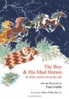The Boy & His Mud Horses: & Other Stories from the Tipi - Paul Goble