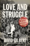 Love and Struggle: My Life in SDS, the Weather Underground, and Beyond - David Gilbert, Boots Riley