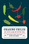 Chasing Chiles: Hot Spots along the Pepper Trail - Kurt Michael Friese, Kraig Kraft, Gary Paul Nabhan