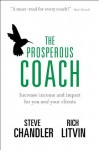 The Prosperous Coach: Increase Income and Impact for You and Your Clients - Steve Chandler, Rich Litvin