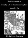 The Writer's Guide to Everyday Life in Renaissance England - Kathy Lynn Emerson