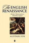 The English Renaissance: Identity And Representation In Elizabethan England - Alistair Fox, Allistair Fox
