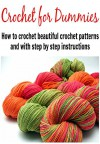 Crochet For Dummies: How to Crochet Beautiful Crochet Patterns with Step By Step Instructions: (Crochet - Crochet for Beginners - Crochet Patterns - Sewing - Knitting) - Kay S. Troy