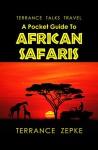 Terrance Talks Travel: A Pocket Guide To African Safaris - Terrance Zepke