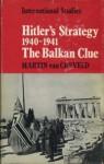 Hitler's Strategy 1940-1941: The Balkan Clue - Martin van Creveld