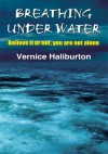 Breathing Under Water:Believe it or not, you are not alone - Vernice Haliburton