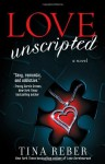 Love Unscripted: The Love Series, Book 1 by Reber, Tina (2013) Paperback - Tina Reber