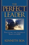 The Perfect Leader - Kenneth D. Boa